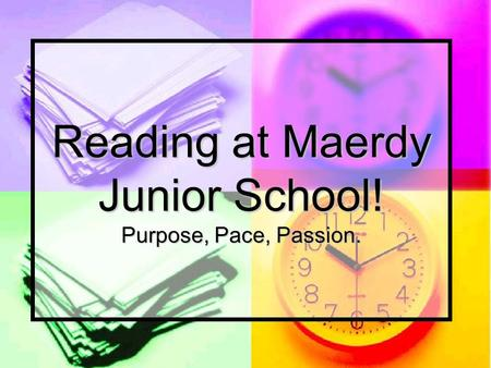 Reading at Maerdy Junior School! Purpose, Pace, Passion.