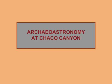 ARCHAEOASTRONOMY AT CHACO CANYON. The Rise of Chaco Canyon Great Houses Chaco Canyon contains over a dozen Great Houses located along a 9-mile stretch.