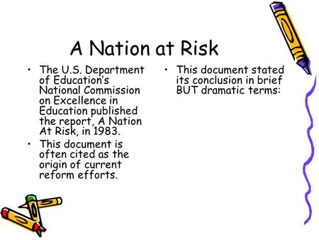 A Nation at Risk The U.S. Department of Educations National Commission on Excellence in Education published the report, A Nation At Risk, in 1983. This.