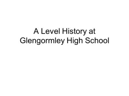 A Level History at Glengormley High School. A level History will give you the opportunity to study the principal political, social, cultural and economic.