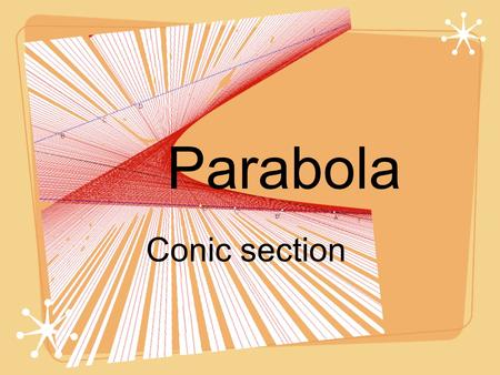 Parabola Conic section. Warm-up Graph the following parabola using: I Finding the solution of the equations (Factoring) II Finding the VERTEX (Using formula)