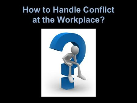 How to Handle Conflict at the Workplace?