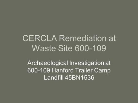 CERCLA Remediation at Waste Site 600-109 Archaeological Investigation at 600-109 Hanford Trailer Camp Landfill 45BN1536.