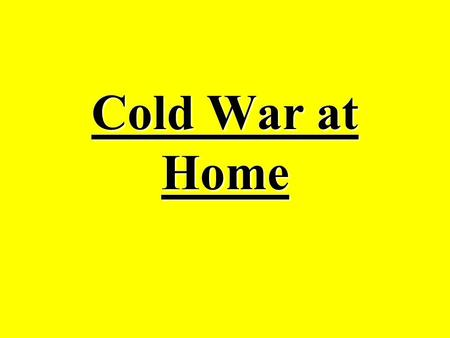 Cold War at Home. Arms Race/Nuclear Threat US and USSR competed to have largest military and best weapons Schools held atomic bomb drills Americans encouraged.