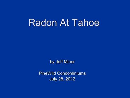 Radon At Tahoe by Jeff Miner PineWild Condominiums July 28, 2012.