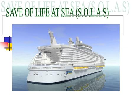 SAVE OF LIFE AT SEA (S.O.L.A.S)