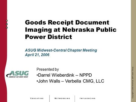Goods Receipt Document Imaging at Nebraska Public Power District Presented by Darrel Wieberdink – NPPD John Walls – Verbella CMG, LLC ASUG Midwest-Central.