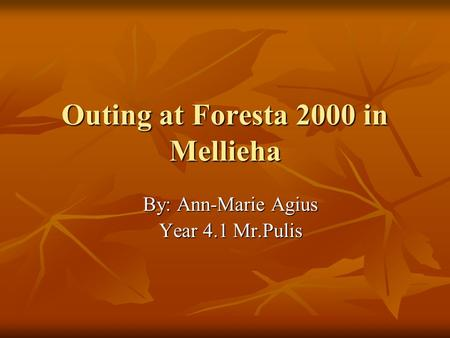 Outing at Foresta 2000 in Mellieha By: Ann-Marie Agius Year 4.1 Mr.Pulis.