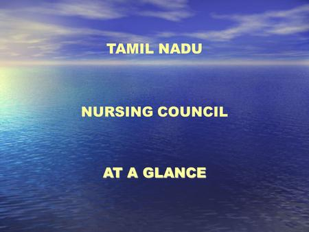 TAMIL NADU NURSING COUNCIL AT A GLANCE. INTRODUCTION The Tamilnadu Nursing Council is the earliest Nursing Council in the whole South-East Asia. The Assent.