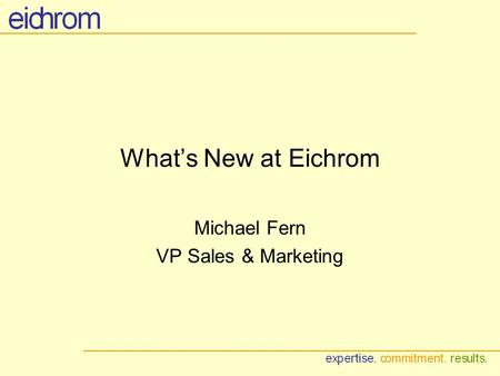Whats New at Eichrom Michael Fern VP Sales & Marketing.