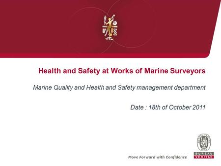 Health and Safety at Works of Marine Surveyors Marine Quality and Health and Safety management department Date : 18th of October 2011.