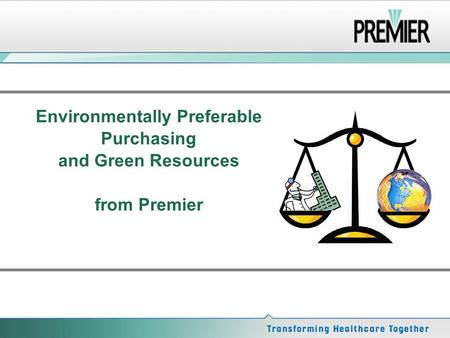 Environmentally Preferable Purchasing and Green Resources from Premier.