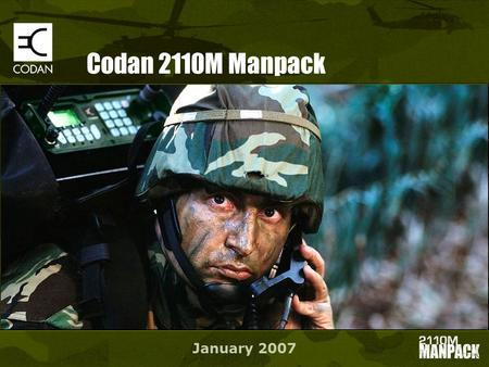 Codan 2110M Manpack January 2007. Codan Core Product Lines HF Radio Satellite BUCs and Transceivers Terrestrial Microwave Links Above: NGT 2110 Transceiver,