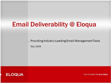 1  Eloqua Providing Industry-Leading  Management Tools May 2009.