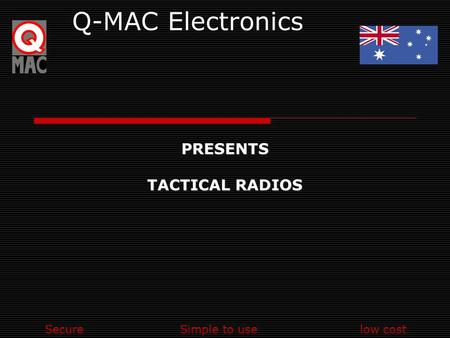SecureSimple to uselow cost Q-MAC ElectronicsPRESENTS TACTICAL RADIOS.