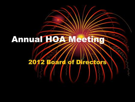 Annual HOA Meeting 2012 Board of Directors. Treasurer – Richard Agee Vice President – Cindy Hendrix Security – Bob Gamble Architectural Control – Tom.