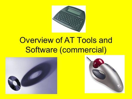 Overview of AT Tools and Software (commercial). One might need many tools in the toolbox Everyone needs a pencil Patty King Debaun …we just have to figure.