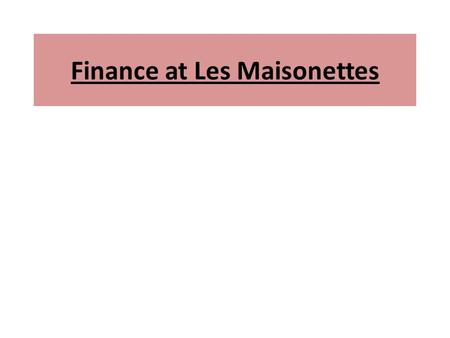 Finance at Les Maisonettes. Financial issues to revise Downward pressure on profit margins The concerns highlighted in the balance sheet Line 152 – Sophie.