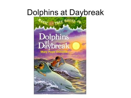 Dolphins at Daybreak. Oceanographers are scientists that study the ocean. Sometimes they us a mini submarine.
