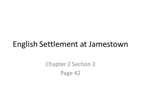 English Settlement at Jamestown Chapter 2 Section 2 Page 42.