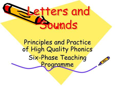 Letters and Sounds Principles and Practice of High Quality Phonics Six-Phase Teaching Programme.
