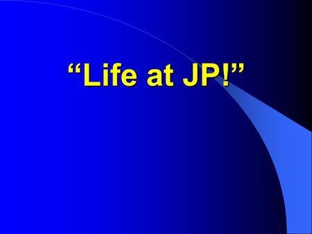 Life at JP!. 1. What time does the JP staff wake you up in the morning? a.) 6:30am b.) 7:00am c.) 7:30am d.) 10:00am.