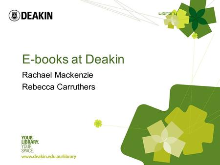 E-books at Deakin Rachael Mackenzie Rebecca Carruthers.