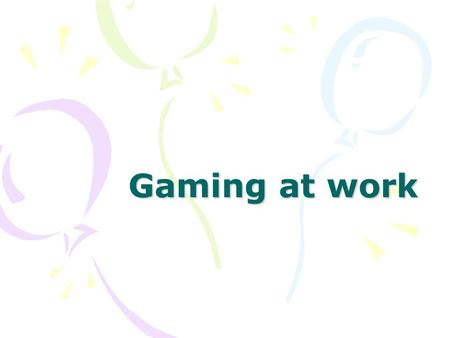 Gaming at work. Gaming at Work: Taking the Boredom Out of Training A $60 billion per year price tag, training created for U.S. business employees just.