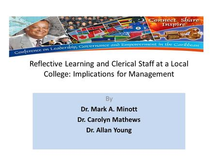 Reflective Learning and Clerical Staff at a Local College: Implications for Management By Dr. Mark A. Minott Dr. Carolyn Mathews Dr. Allan Young.