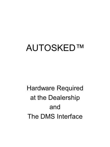 AUTOSKED Hardware Required at the Dealership and The DMS Interface.