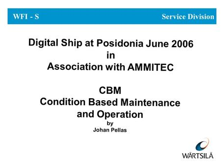 WFI - S Service Division Digital Ship at Posidonia June 2006 in Association with AMMITEC CBM Condition Based Maintenance and Operation by Johan Pellas.
