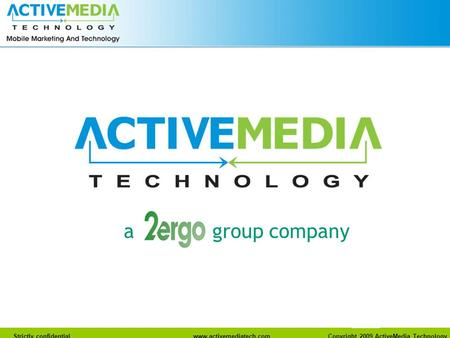 Www.activemediatech.com Strictly confidentialwww.activemediatech.com Copyright 2009 ActiveMedia Technology a group company.