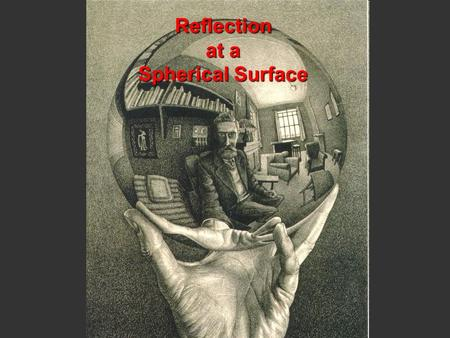 Reflection at a Spherical Surface. Concave Mirrors.
