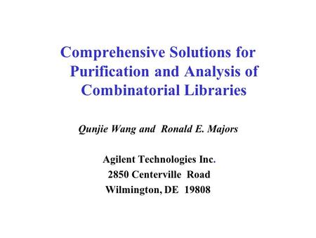 Comprehensive Solutions for Purification and Analysis of Combinatorial Libraries Qunjie Wang and Ronald E. Majors Agilent Technologies Inc. 2850 Centerville.