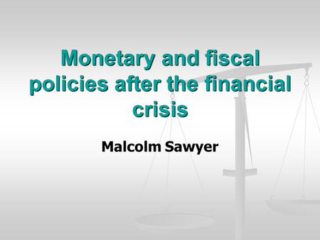 Monetary and fiscal policies after the financial crisis Malcolm Sawyer.