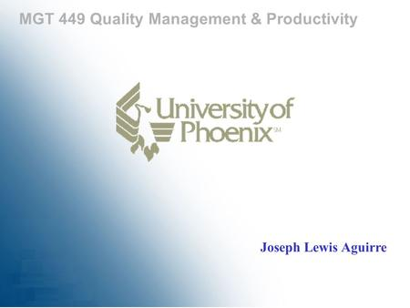 MGT 449 Quality Management & Productivity Joseph Lewis Aguirre.