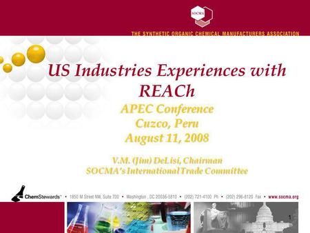 APEC Conference Cuzco, Peru August 11, 2008 V.M. (Jim) DeLisi, Chairman SOCMAs International Trade Committee US Industries Experiences with REACh APEC.