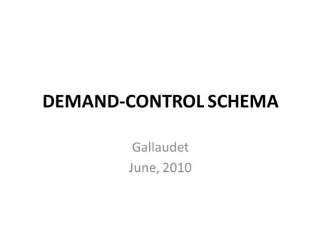 DEMAND-CONTROL SCHEMA Gallaudet June, 2010. Encounters with Reality Once one has mastered sign language, the mechanics of interpreting, and internalized.