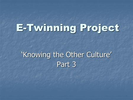 E-Twinning Project Knowing the Other Culture Part 3.