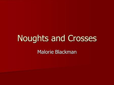 Noughts and Crosses Malorie Blackman.