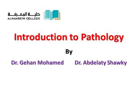Introduction to Pathology By Dr. Gehan Mohamed Dr. Abdelaty Shawky.