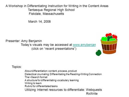 A Workshop in Differentiating Instruction for Writing in the Content Areas Tantasqua Regional High School Fiskdale, Massachusetts March 14, 2008 Presenter: