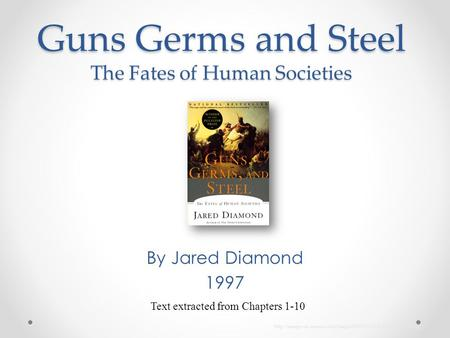Guns Germs and Steel The Fates of Human Societies By Jared Diamond 1997 Text extracted from Chapters 1-10
