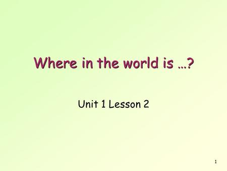 1 Where in the world is …? Unit 1 Lesson 2. 2 In the index, there are 2 types of entry Nigeria 51 B4 Page.