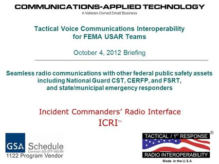 Tactical Voice Communications Interoperability for FEMA USAR Teams October 4, 2012 Briefing Seamless radio communications with other federal public safety.