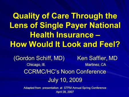 Quality of Care Through the Lens of Single Payer National Health Insurance – How Would It Look and Feel? (Gordon Schiff, MD) Ken Saffier, MD (Gordon Schiff,