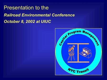 Presentation to the Railroad Environmental Conference October 8, 2002 at UIUC.