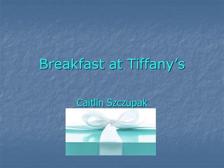 Breakfast at Tiffanys Caitlin Szczupak. Breakfast at Tiffanys will forever be remembered for its main character Holly Golightly, Audrey Hepburns rendition.