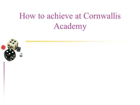 How to achieve at Cornwallis Academy. Do you remember?.... u Do you remember your first day at The Cornwallis Academy? u List the things that you found.