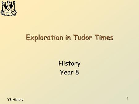 Y8 History 1 Exploration in Tudor Times History Year 8.